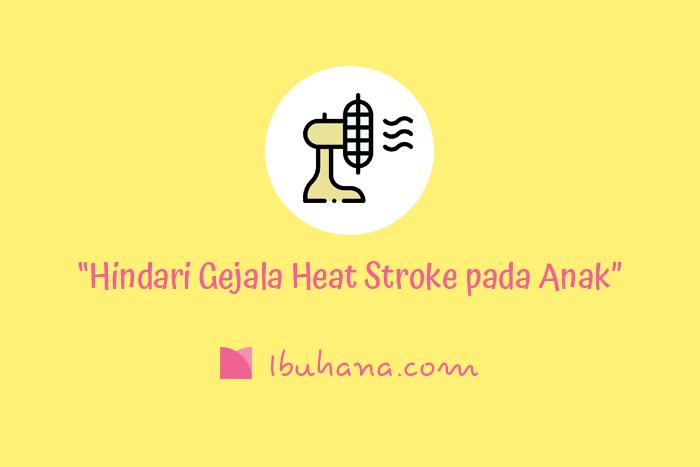 cara menghindari gejala heat stroke pada anak di dalam ruangan