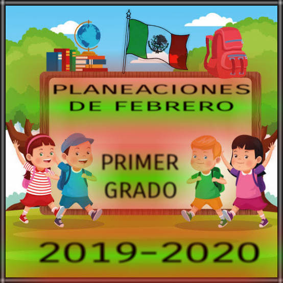 PLANEACIÓN  DE FEBRERO-PRIMER GRADO-2019-2020
