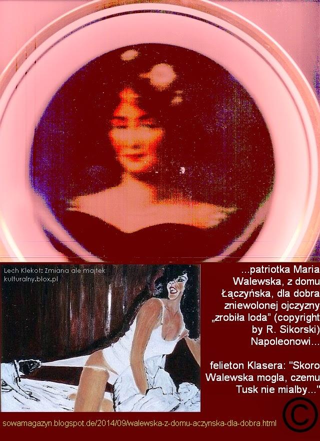 """015dc4773eea18 Walewska, z domu Łączyńska, dla dobra zniewolonej ojczyzny """"zrobiła loda""""  (copyright by R. Sikorski) Napoleonowi."""