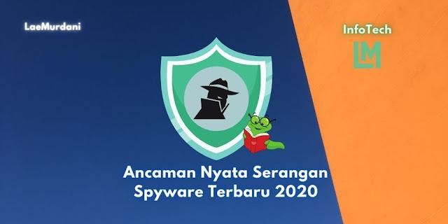 Ancaman Nyata Serangan Spyware Terbaru 2020