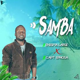 Enigma Large ft. Capt Ephosa - Samba