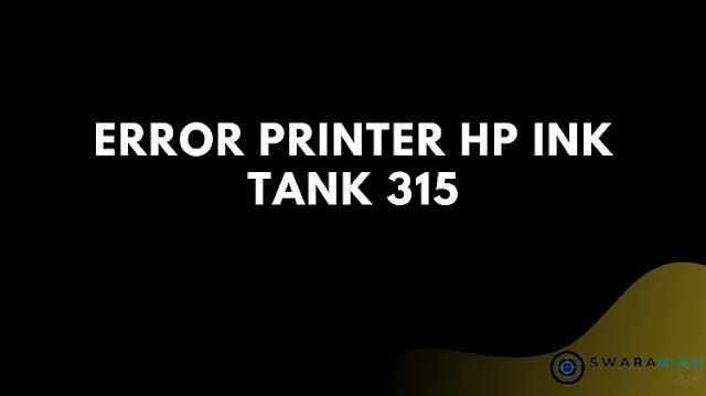 Error Printer Hp Ink Tank 315