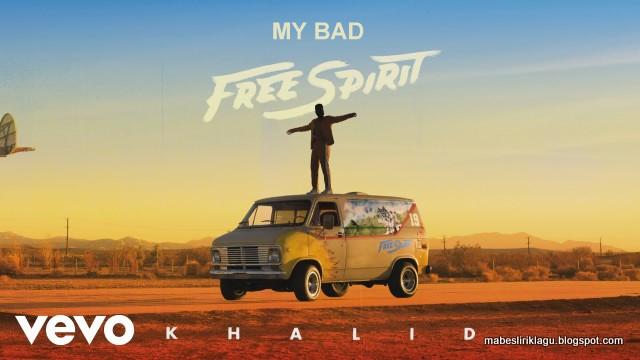 Lirik Khalid - My Bad dan artinya