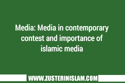 Media: Media in contemporary contest and importance of islamic media