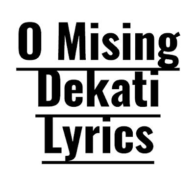 O Mising Dekati Lyrics