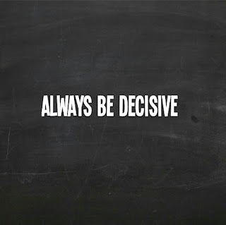 always be decisive
