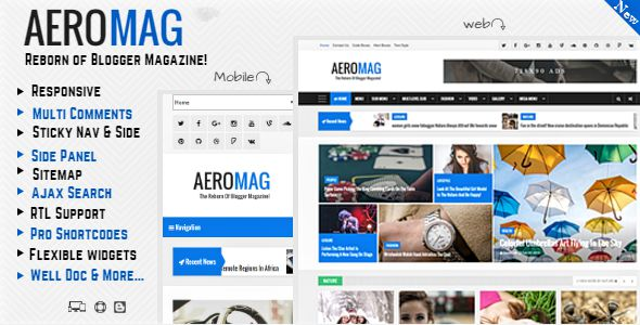 AeroMag is a responsive magazine style blogger template that comes with lots of features support such as responsive design, clean and modern look. Side panel, custom contact form, sitemap, Ajax Search and many more.