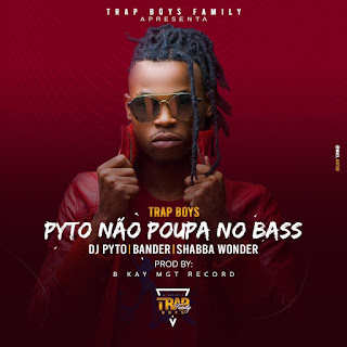 Trap Boys (Dj Pyto, Bander & Shabba Wonder) - Pyto Não Poupa No Bass [Prod. B Kay MGT Record] ( 2020 ) [DOWNLOAD]