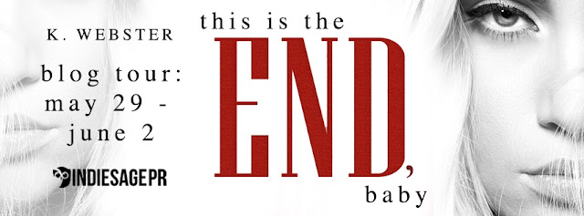 [Blog Tour] THIS IS THE END, BABY by K Webster @KristiWebster @IndieSagePR #Playlist #UBReview #Giveaway