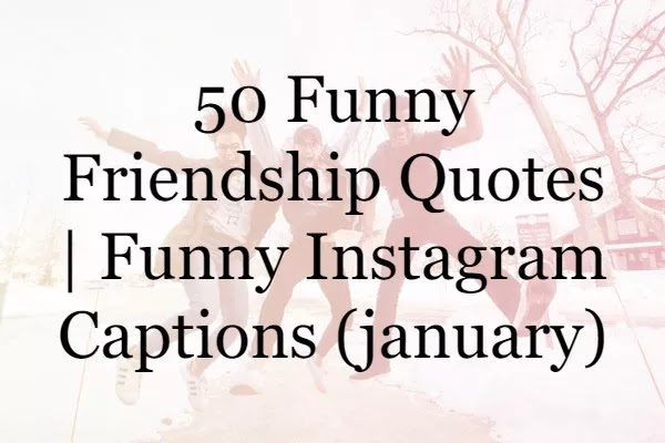50 Funny Friendship Quotes | Funny Instagram Captions (2020)