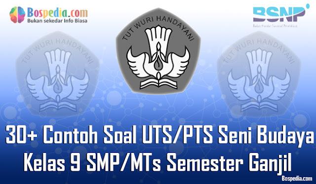 30+ Contoh Soal UTS/PTS Seni Budaya Kelas 9 SMP/MTs Semester Ganjil Terbaru
