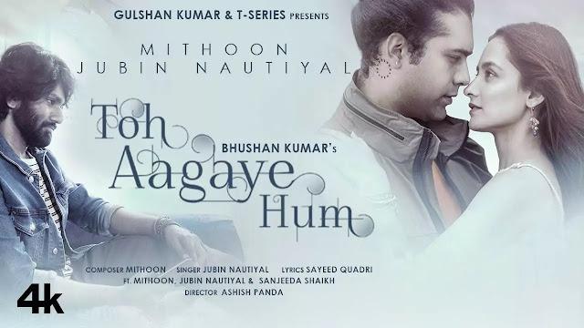 Toh Aa Gaye Hum ( Full Mp3 Song Download)   Jubin Nautiyal   Mithoon