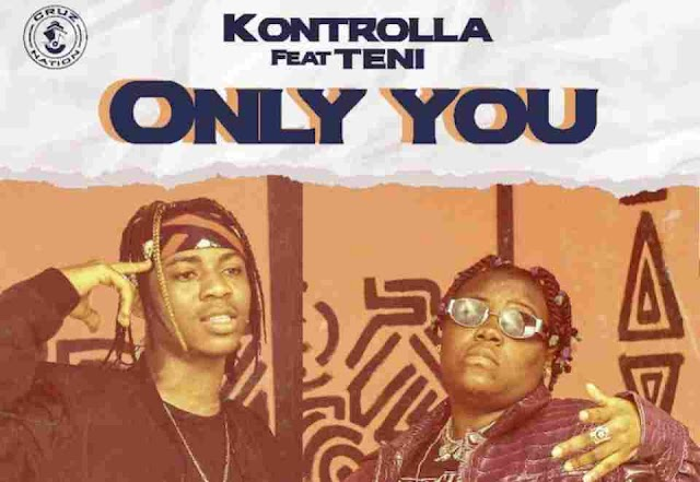 Kontrolla ft. Teni ~ Only You [DOWNLOAD AUDIO MP3]