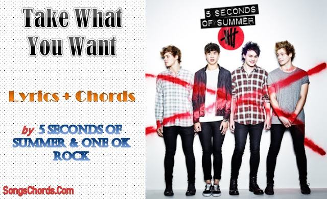 Take What You Want Chords and Lyrics by ONE OK ROCK & 5 Seconds of Summer