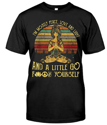 Yoga Tattoo I'm Mostly Peace Love And Light Little Go Yourself T Shirts Hoodie. GET IT HERE
