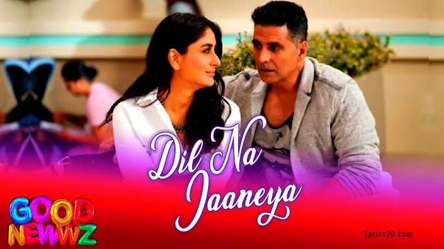 Dil Na Jaaneya Lyrics - Good Newwz Movie