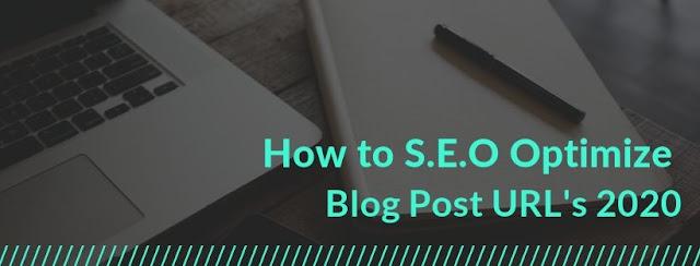 How to S.E.O Optimize Blog Post URL's 2020