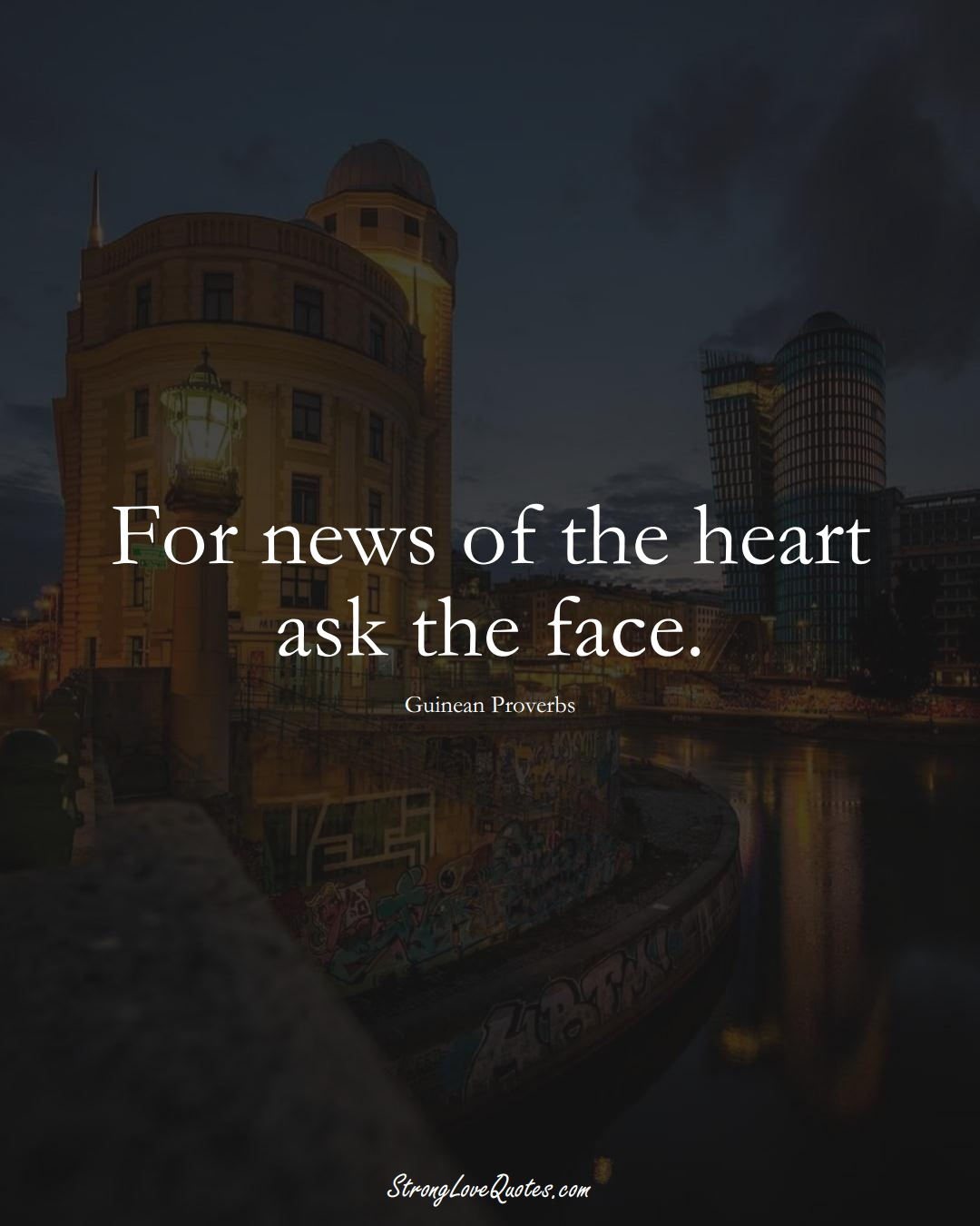 For news of the heart ask the face. (Guinean Sayings);  #AfricanSayings