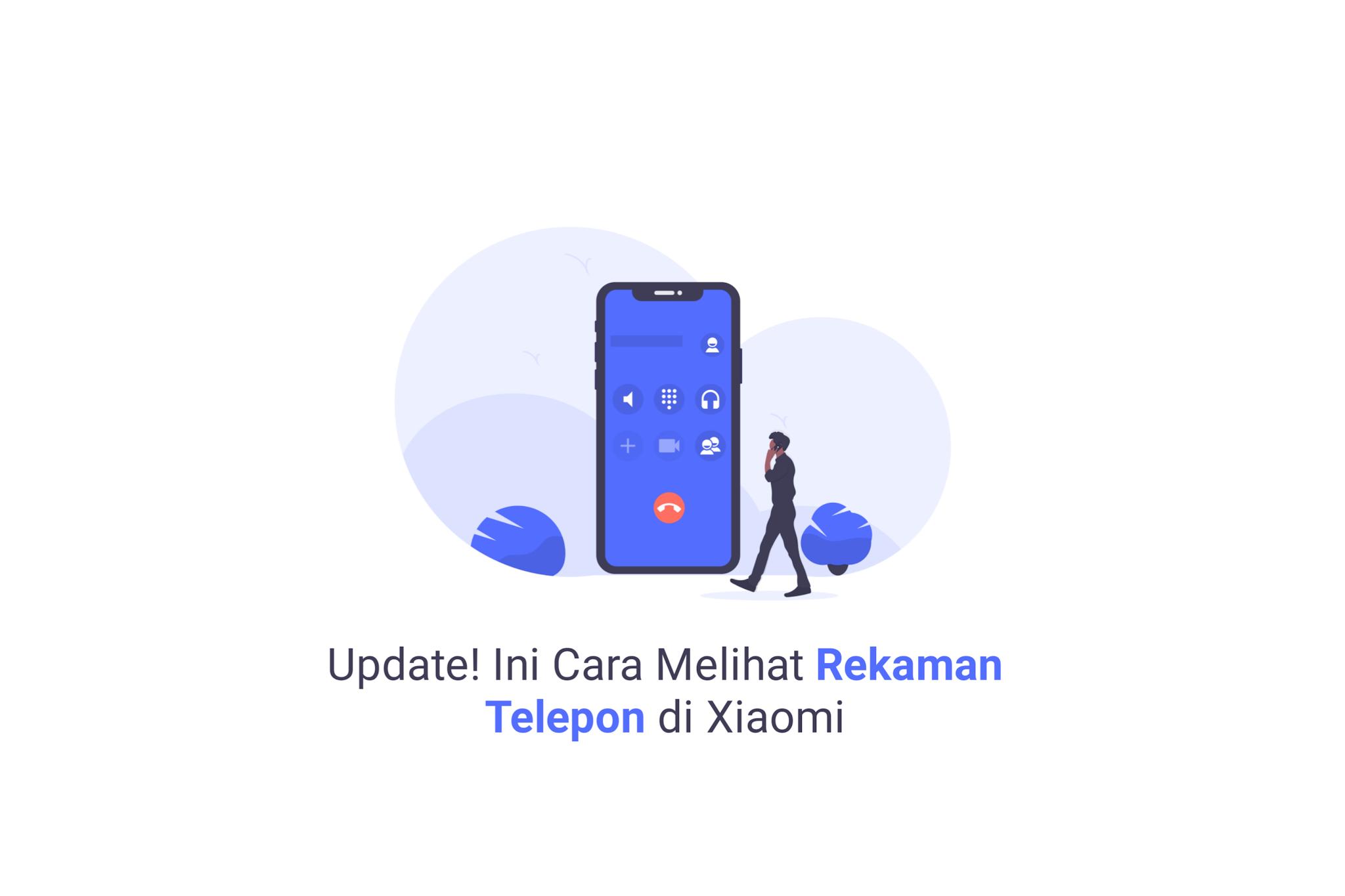 Cara Update! Ini Cara Melihat Rekaman Telepon di Xiaomi
