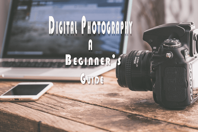 Digital Photography : A beginner's Guide
