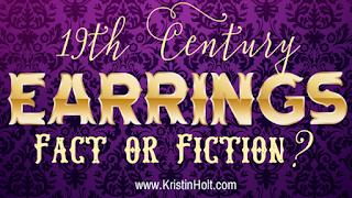 Kristin Holt | 19th Century Earrings, Fact or Fiction?