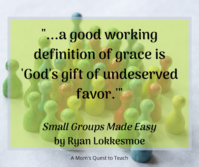 Quote from Small Groups Made Easy: Definition of grace is 'God's gift of undeserved favor'