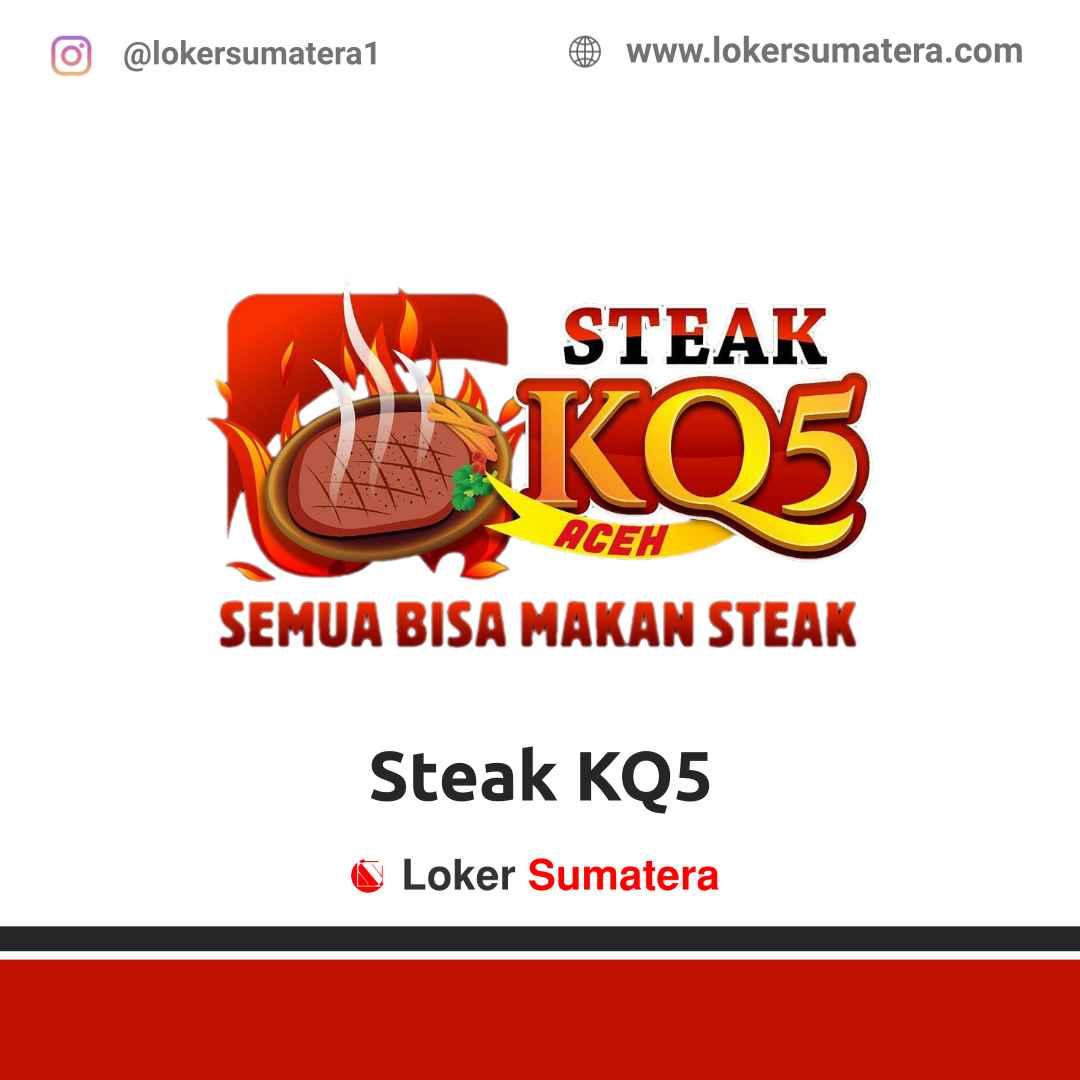 Lowongan Kerja Aceh: Steak KQ5 Maret 2021