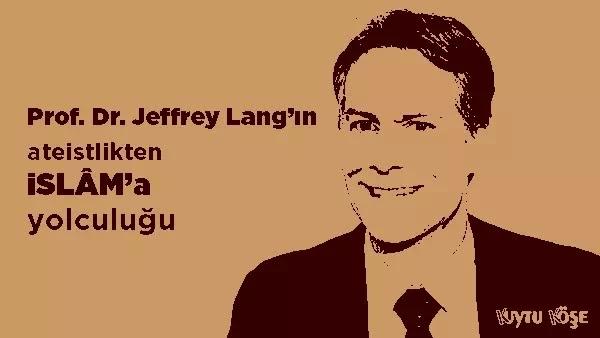Prof. Dr. Jeffrey Lang'ın İslâm'a teslim oluş hikayesi