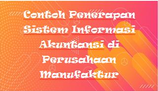 Contoh Sistem Informasi Akuntansi dalam Perusahaan Manufaktur dan Jasa