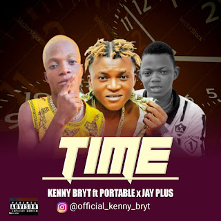[Music] Kenny Bryt Ft Portable X Jay Plus – Time