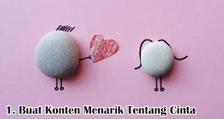 Buat Konten Menarik Tentang Cinta merupakan salah satu tips pikat pelanggan di hari valentine