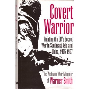 Covert Warrior: Fighting the CIA's Secret War in Southeast Asia and China, 1965-1967 Warner Smith
