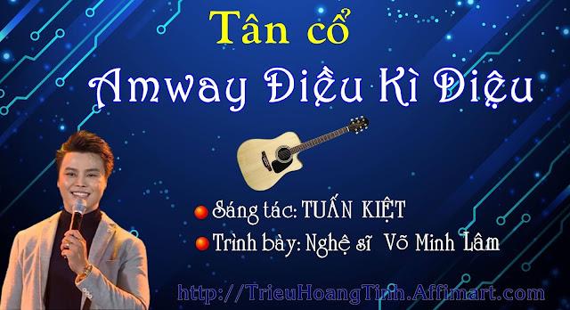 Lời bài hát tân cổ Amway Điều Kỳ Diệu - Sáng tác Tuấn Kiệt - Trình bày Nghệ sĩ Võ Minh Luân
