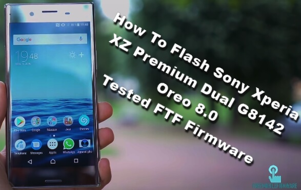 How To Flash Sony Xperia XZ Premium Dual G8142 Oreo 8.0 Tested FTF Firmware