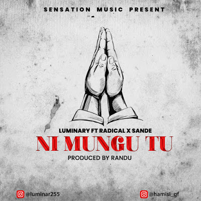 AUDIO | Luminary Ft. Radical x Sande - NI MUNGU TU | [official gospal song]