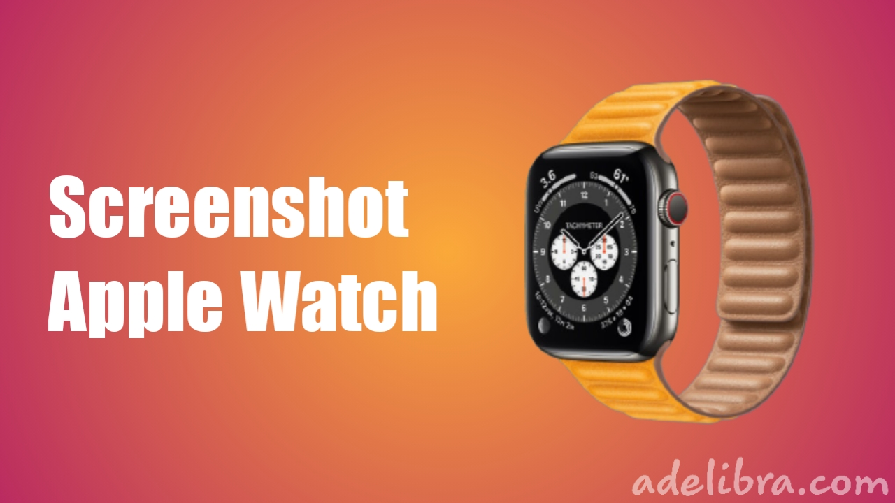 How to take a screenshot on Apple Watch Series 6, 5, 4, 3 and SE