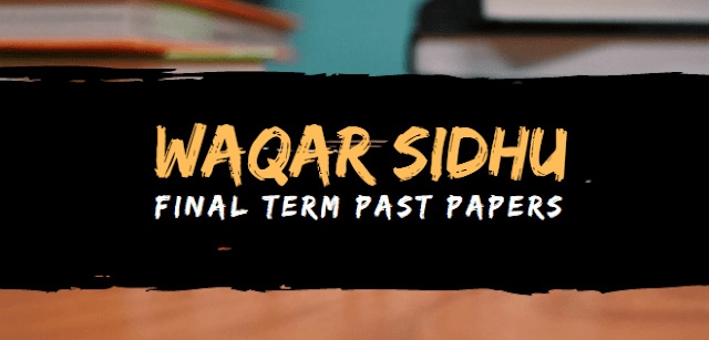 Waqar Finalterm Past Papers