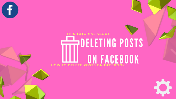 How Do I Delete My Post On Facebook<br/>