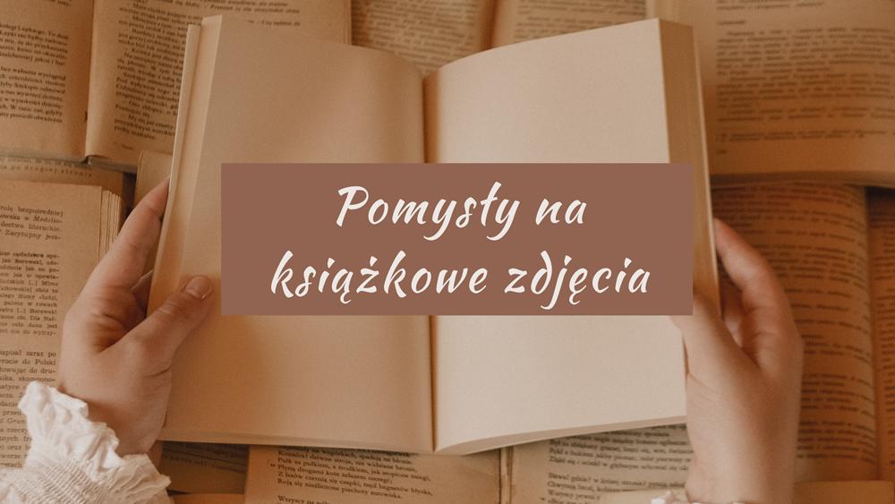 pomysły na książkowe zdjęcia na bookstagram