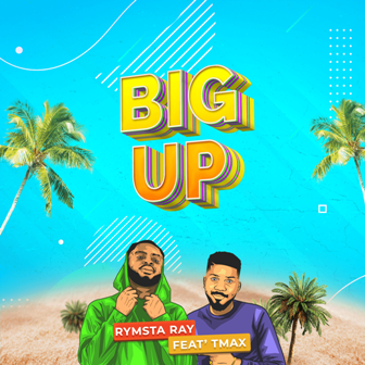New Music: Rymsta Ray - ''Big Up'' Feat. TMax  || @rymstaray @tmaxsinger
