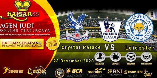 Prediksi Bola Terpercaya Liga Inggris Crystal Palace vs Leicester 28 Desember 2020