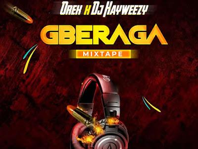 DOWNLOAD MIXTAPE: Orex ft DJ Hayweezy - Gberaga Mixtape