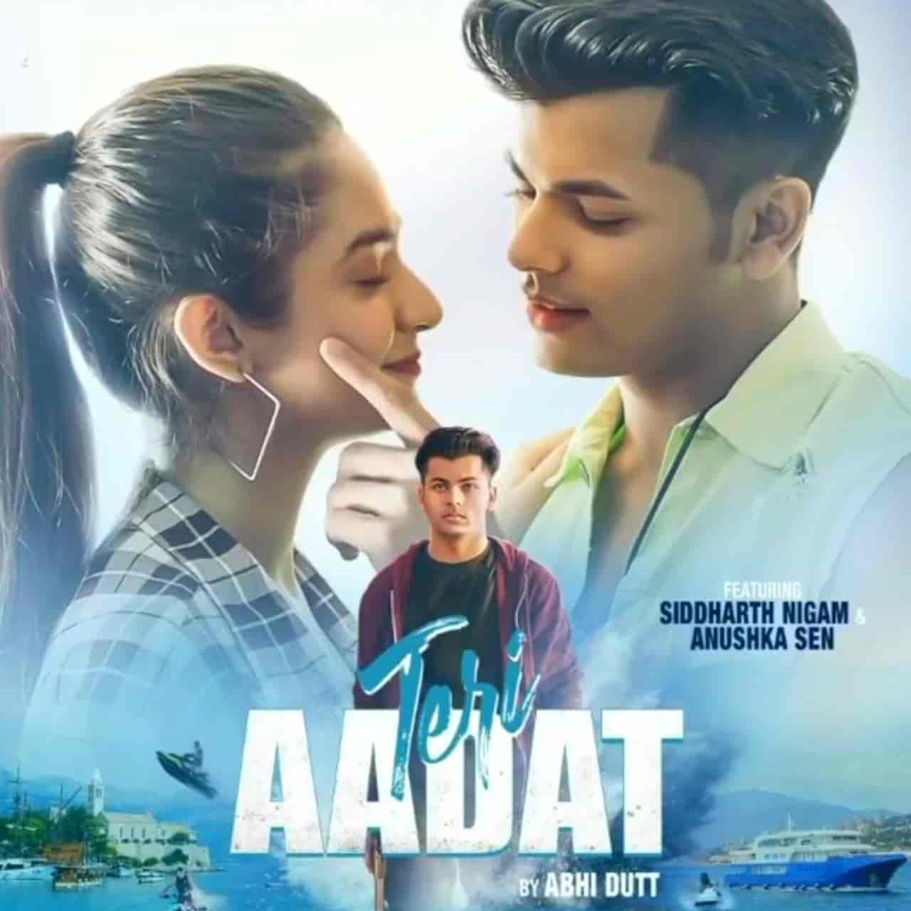 Teri Aadat Hindi Song Lyrics Abhi Dutt Ft. Siddharth Nigam