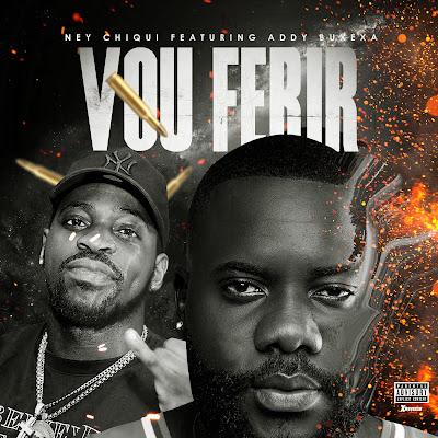 Ney Chiqui - VOU FERIR (feat. Addy Buxexa) [Download]