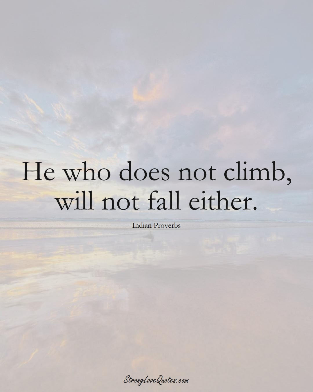 He who does not climb, will not fall either. (Indian Sayings);  #AsianSayings