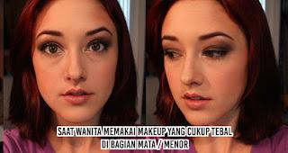 Saat wanita memakai makeup yang cukup tebal di bagian mata / menor