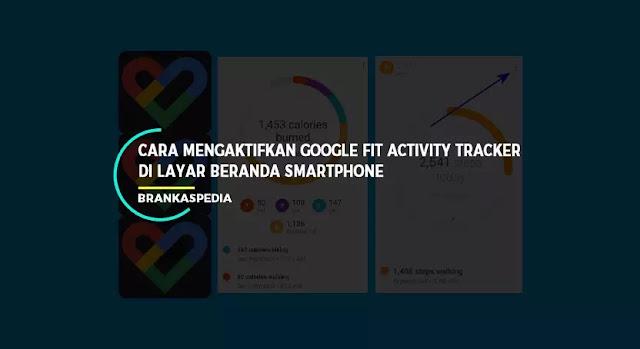 Mengaktifkan Google Fit Activity Tracker di Layar Beranda Smartphone
