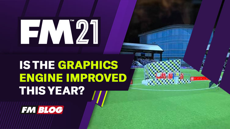 Is The FM2021 Graphics Engine Improved This Year