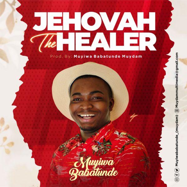 Muyiwa Babatunde - Jehovah The Healer Lyrics & Mp3