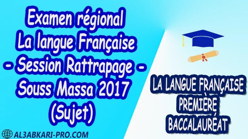 Examen régional Français Session Rattrapage Souss Massa 2017 Sujet 1 ère bac PDF Examens régionaux corrigés la langue française première baccalauréat
